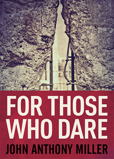 For Those Who Dare by John Anthony Miller
