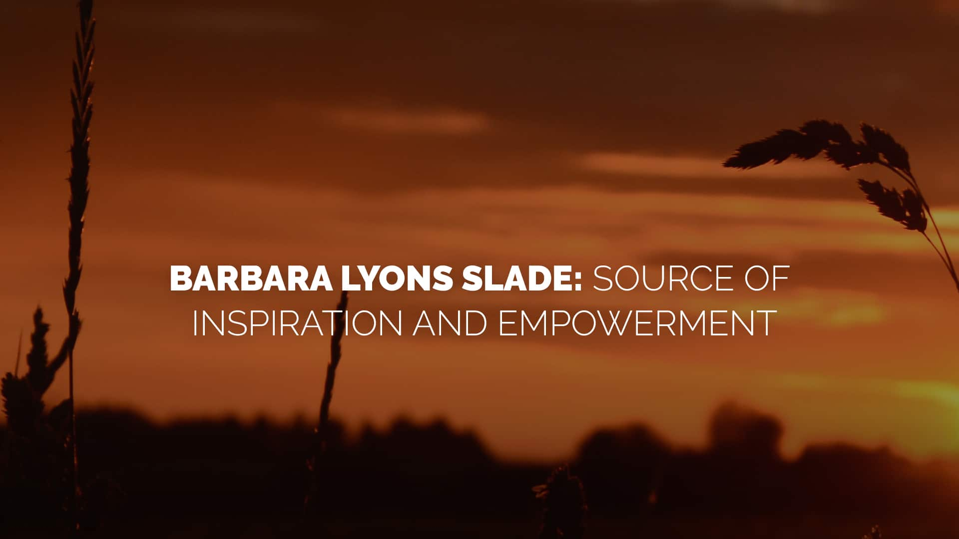 Barbara Lyons Slade Source of Inspiration and Empowerment banner