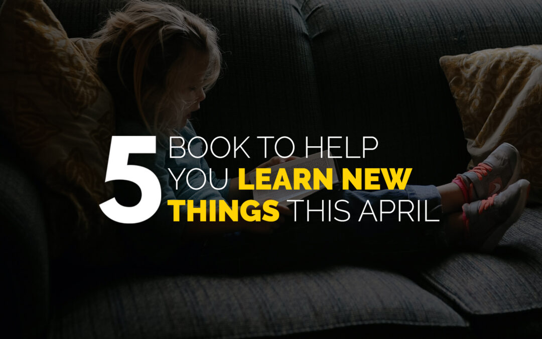 Five Books to Help You Learn New Things This April