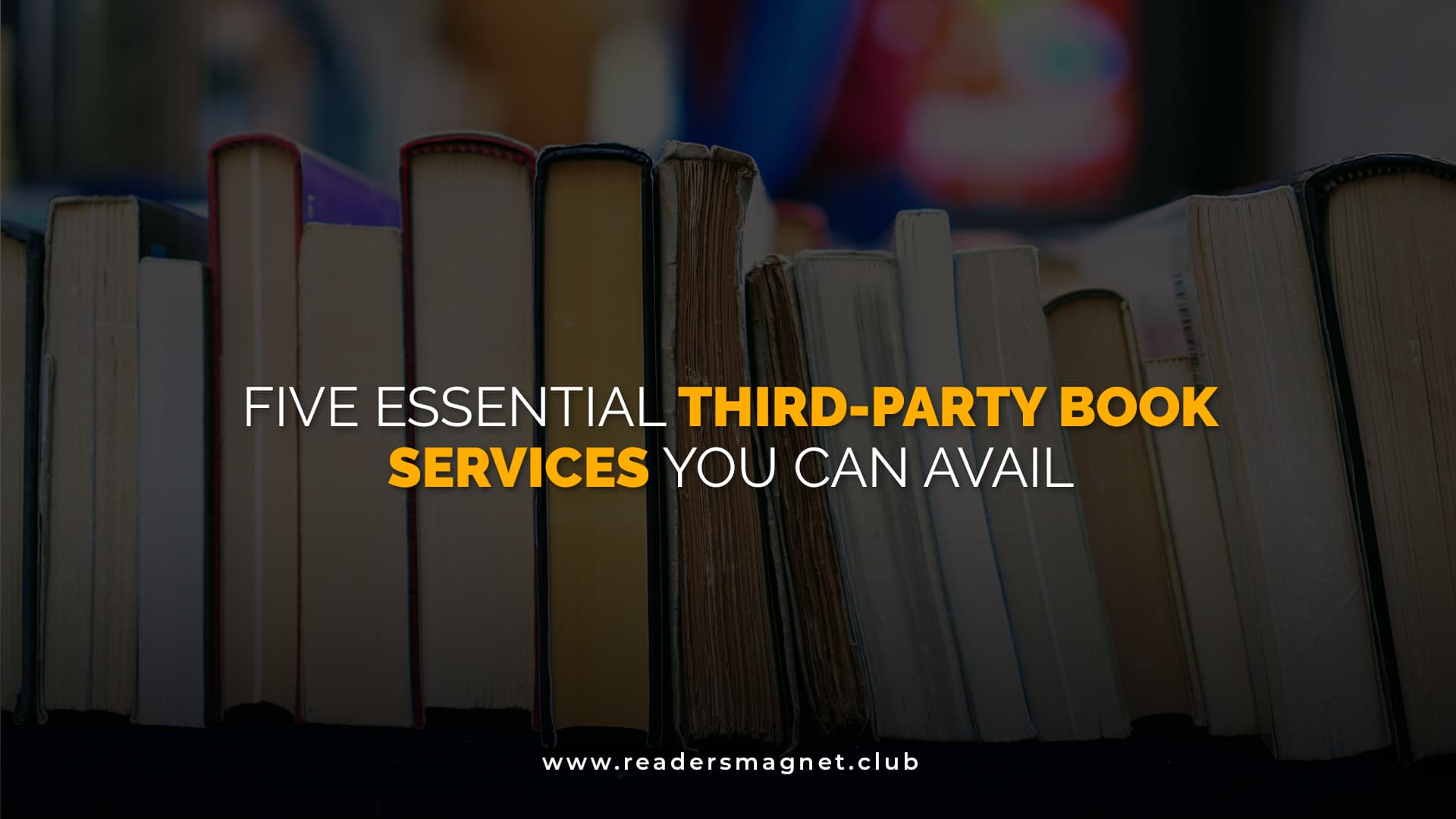 Five Essential Third-Party Book Services You Can Avail