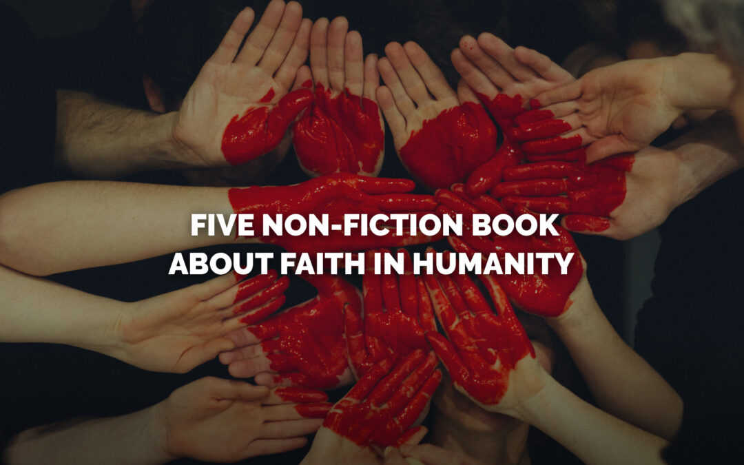 Five Non-Fiction Books About Faith in Humanity