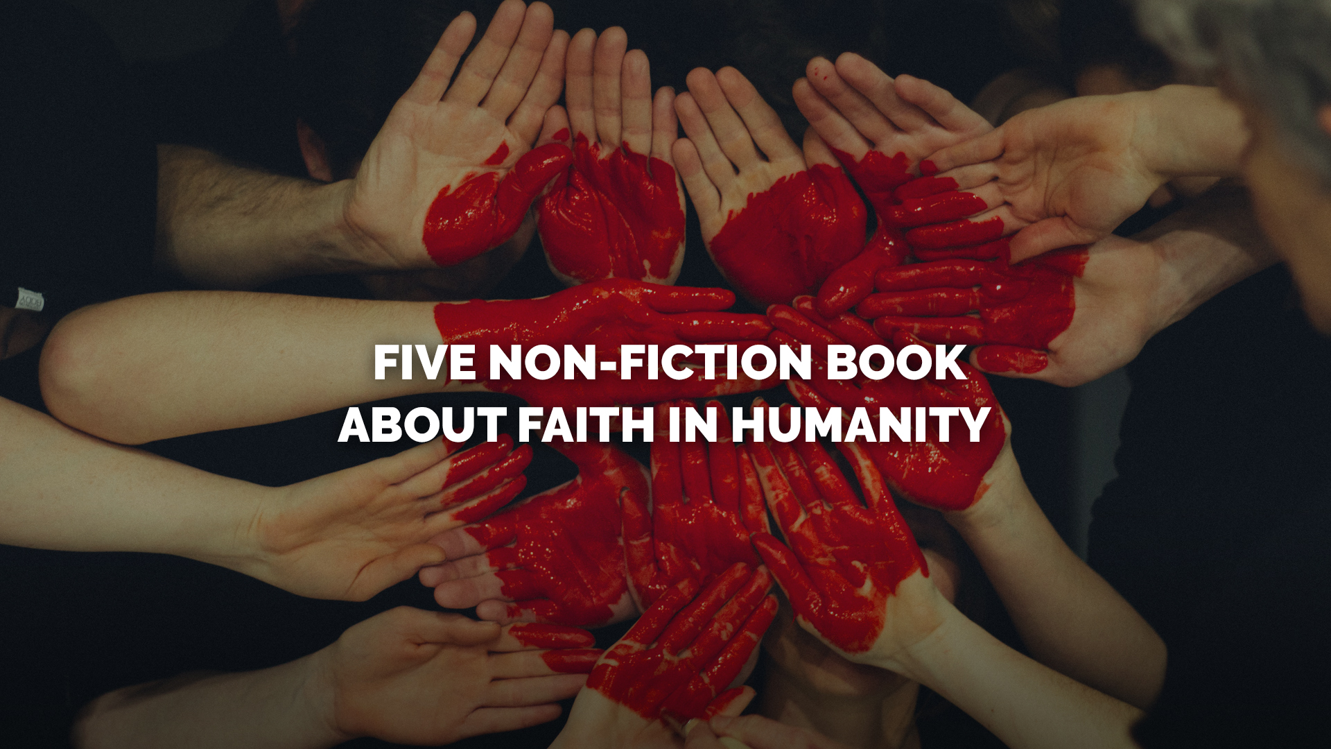 Five NonFiction Books About Faith in Humanity