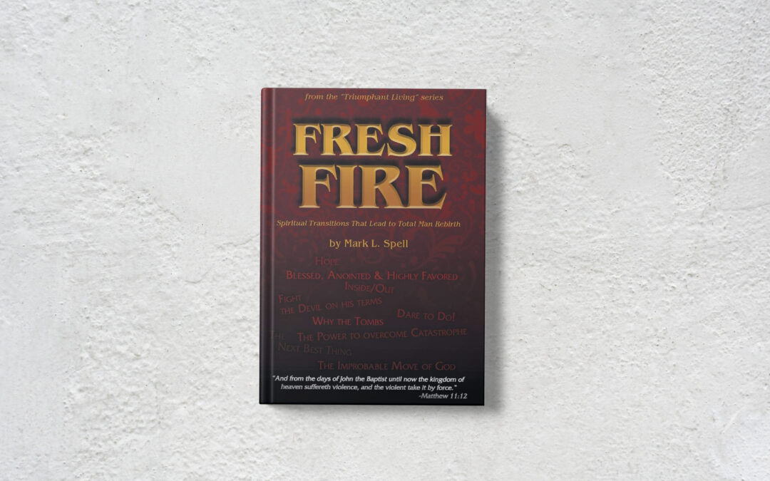 Book Feature: Fresh Fire: Spiritual Transitions That Lead to Total Man