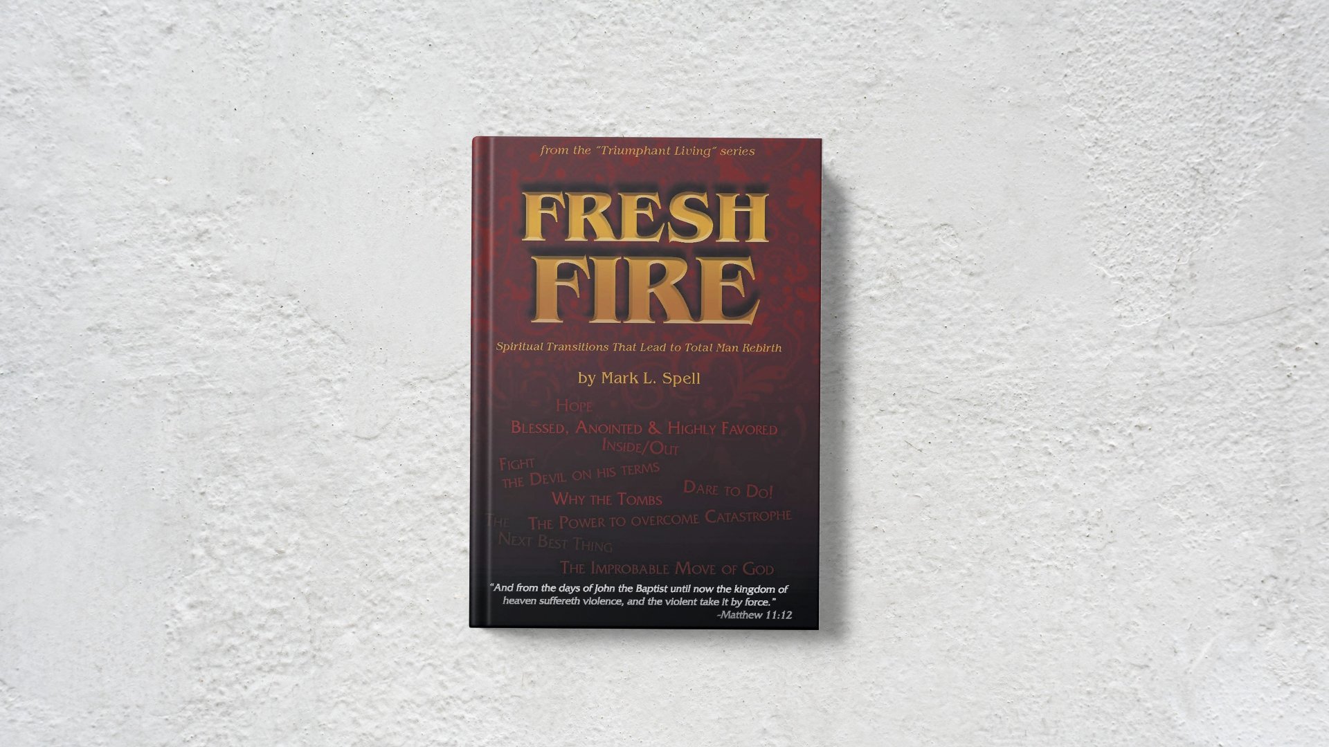 Fresh Fire Spiritual Transitions That Lead to Total Man Rebirth by Mark Spell banner