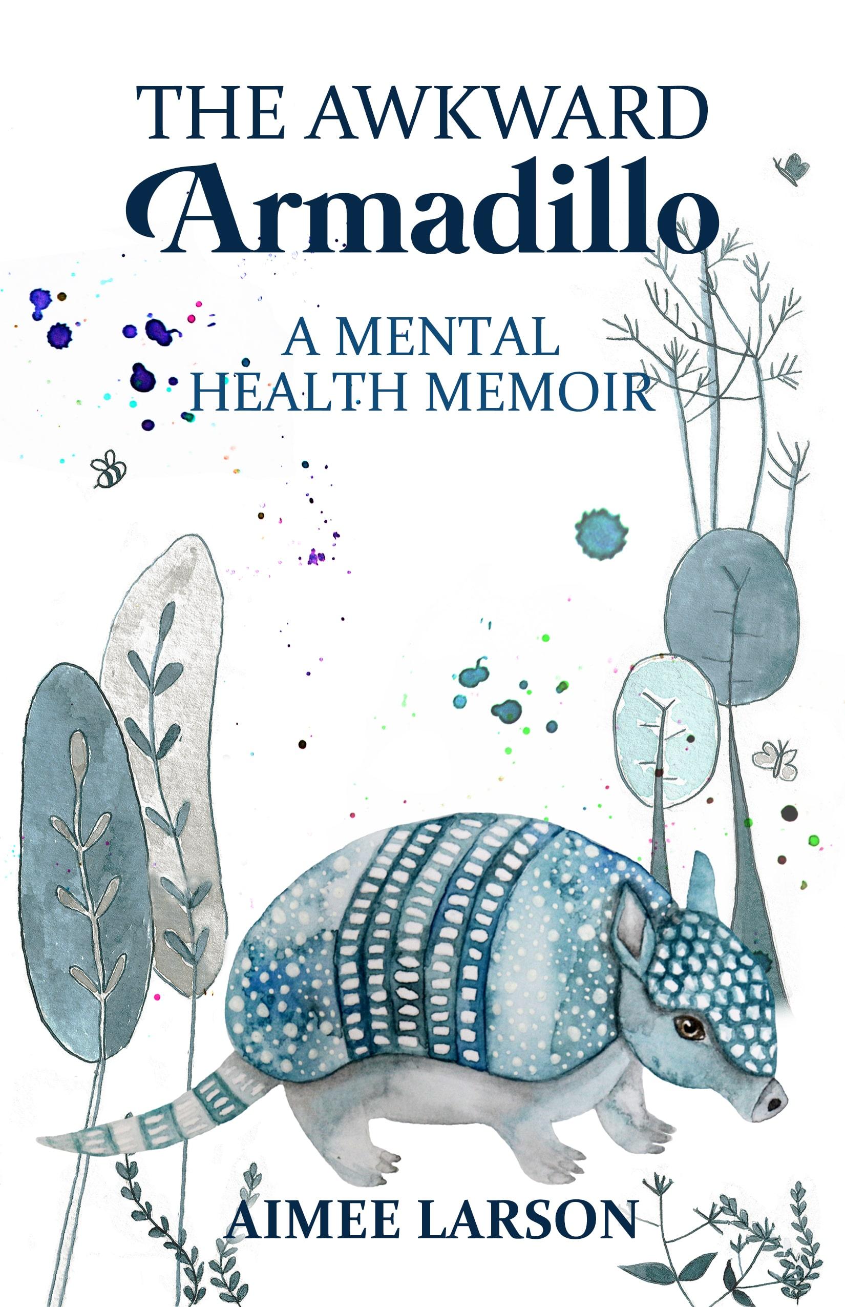 The Awkward Armadillo: A Mental Health Memoir