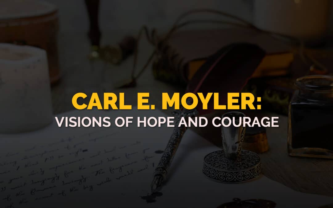 Carl Moyler: Vision of Hope and Courage