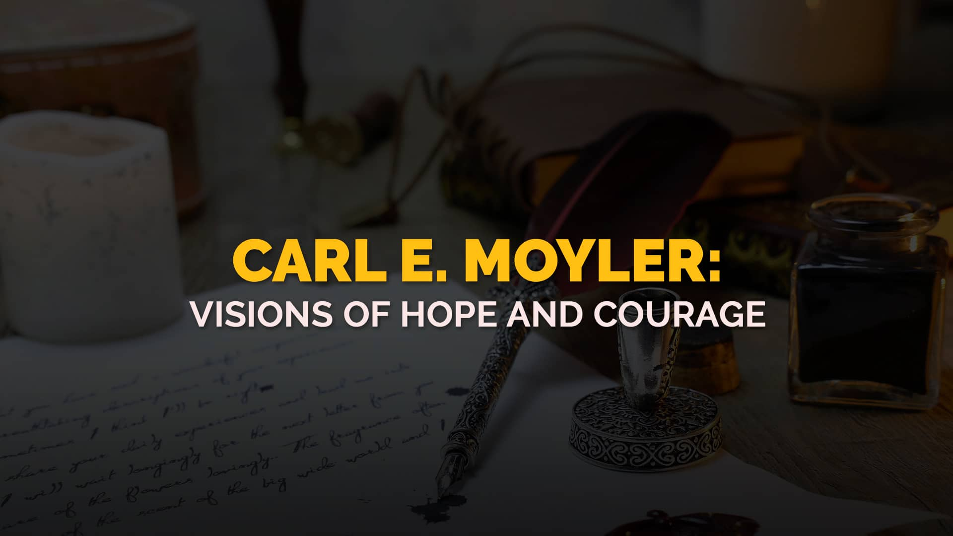 Carl Moyler Visions of Hope and Courage banner