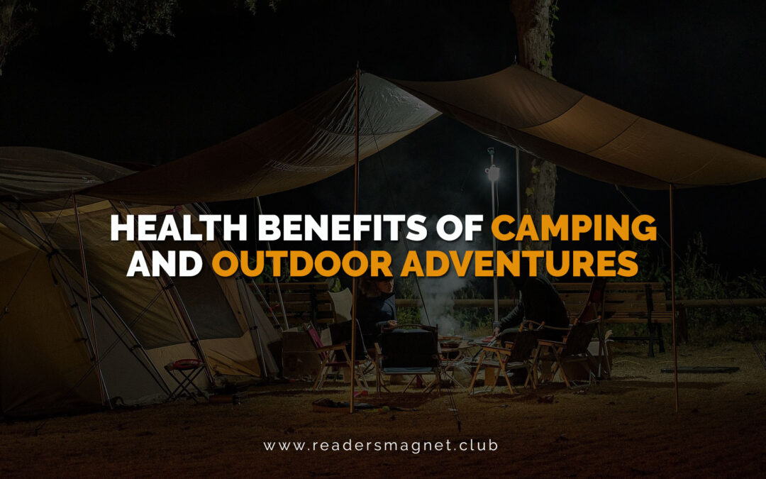 Health Benefits of Camping and Outdoor Adventures