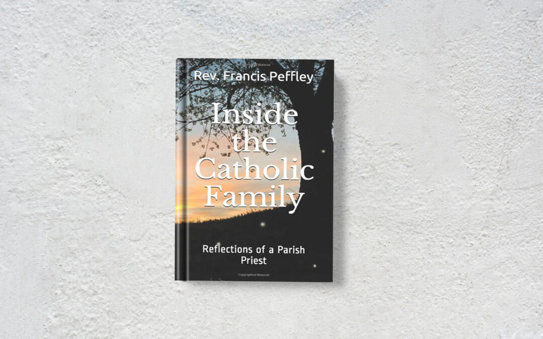 Book Feature: Inside the Catholic Family: Reflections of a Parish Priest by Fr. Francis Peffley