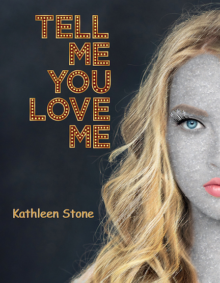 Tell Me You Love Me, by Kathleen Stone