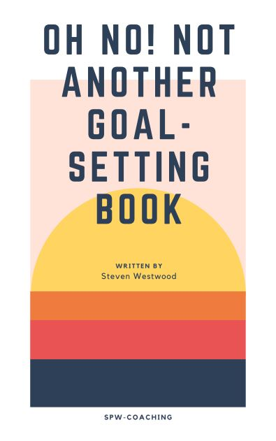 Steven Westwood, Author Of Oh No! Not Another Goal-Setting Book