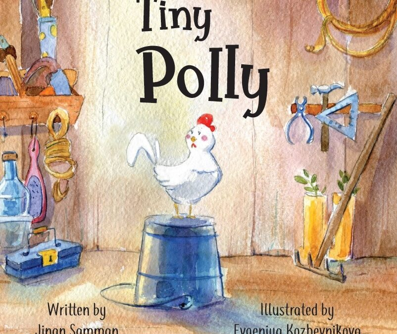 Tiny Polly: The story of a brave chicken, by Jinan Samman
