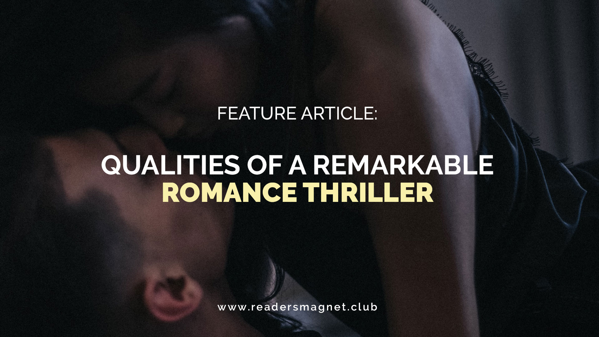 Feature-Article-Five-Qualities-of-a-Remarkable-Romance-Thriller banner
