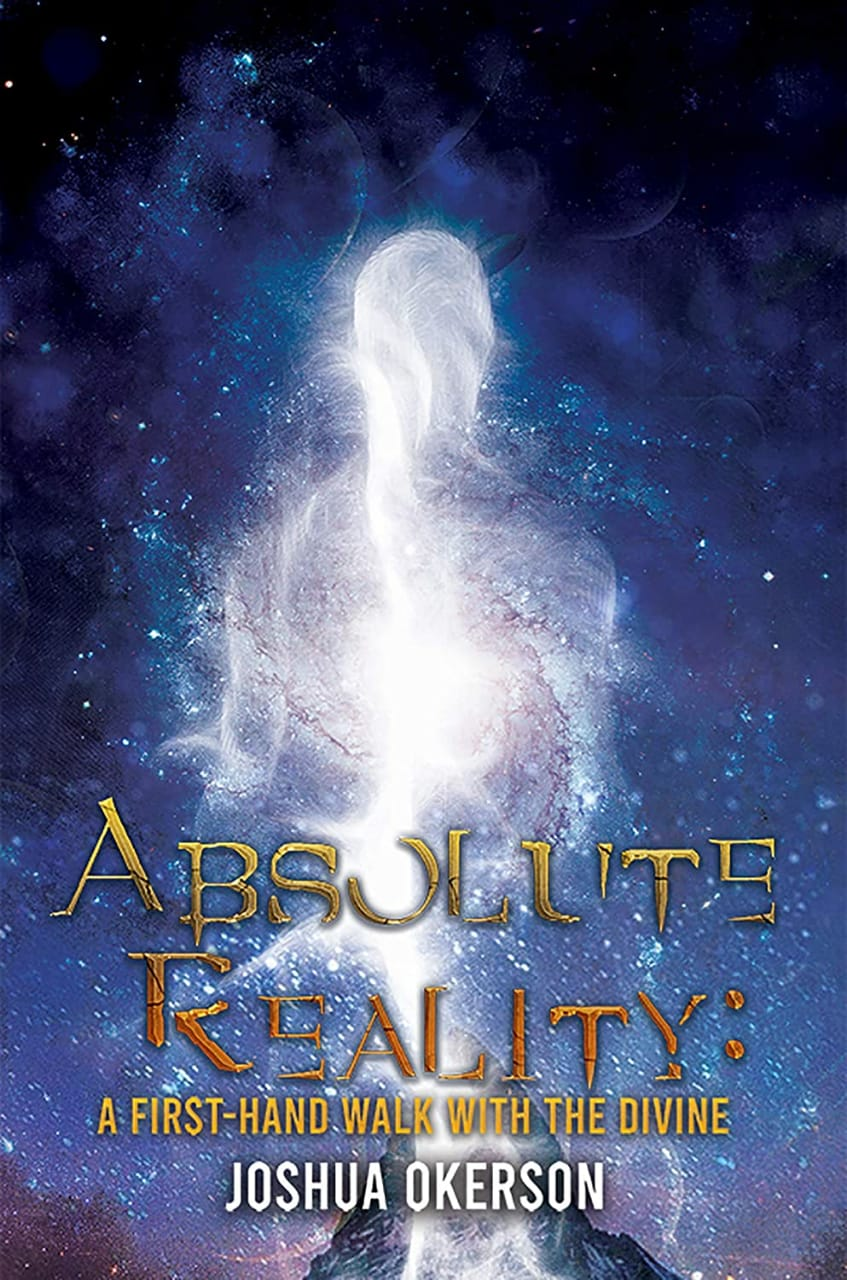 Absolute Reality: A First-hand Walk with the Divine by Joshua Okerson