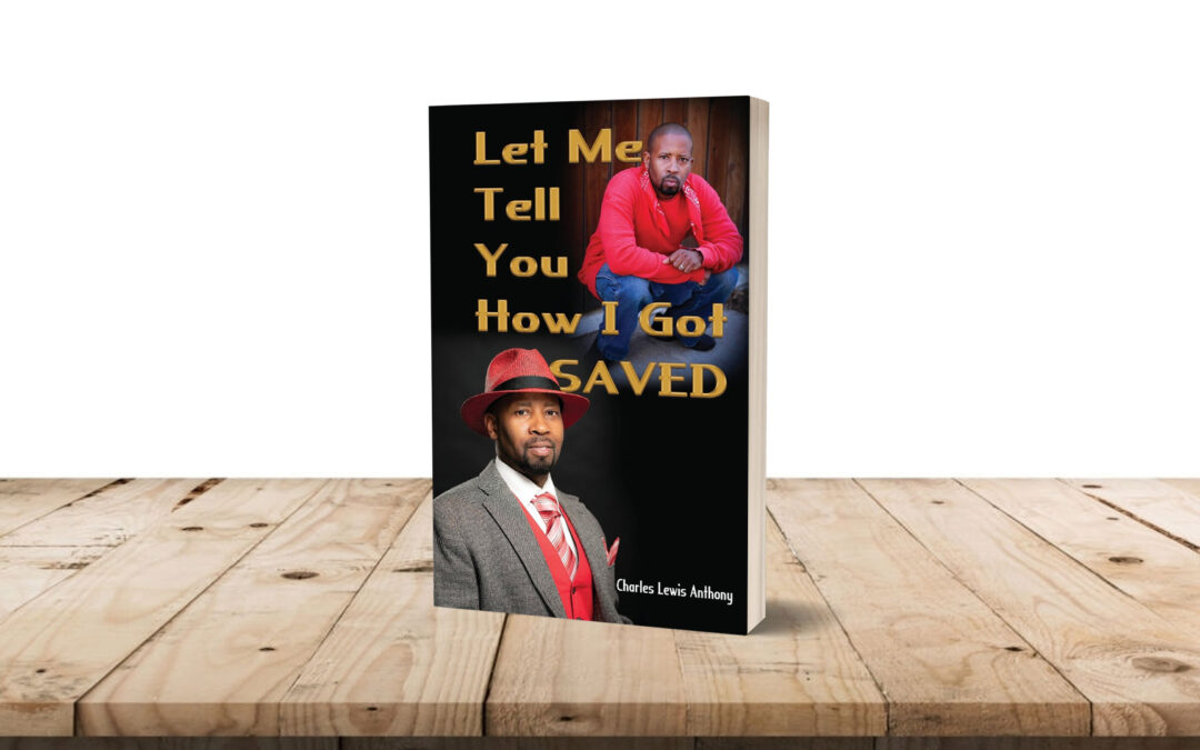 Book Feature: Let Me Tell You How I Got Saved by Charles Lewis Anthony