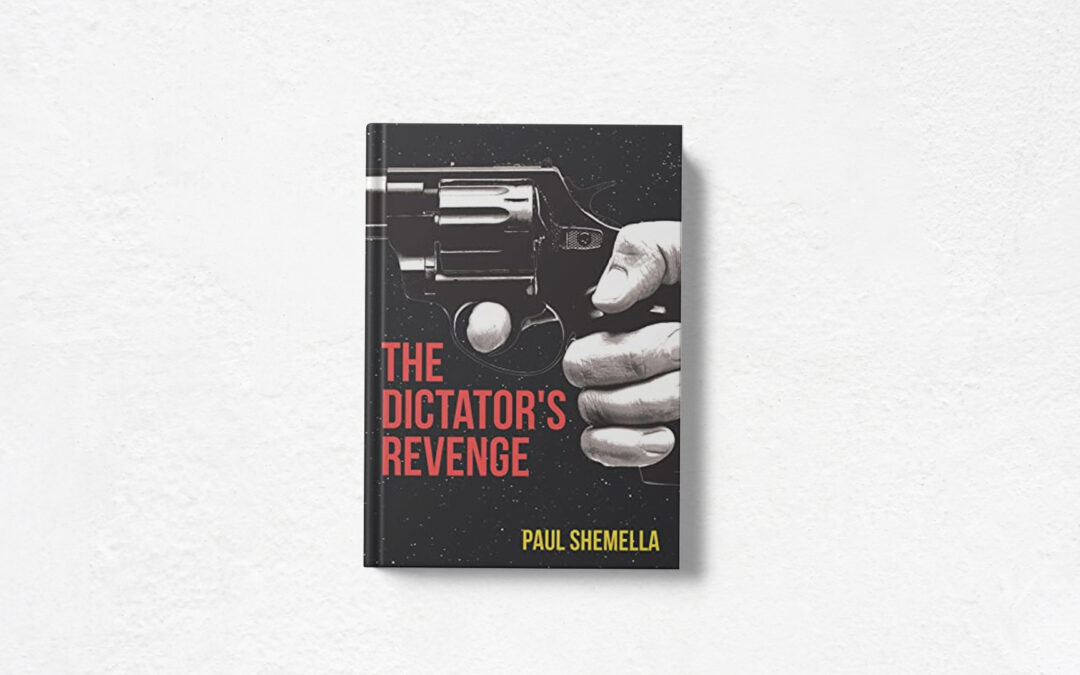 Book Feature: The Dictator's Revenge by Paul Shemella