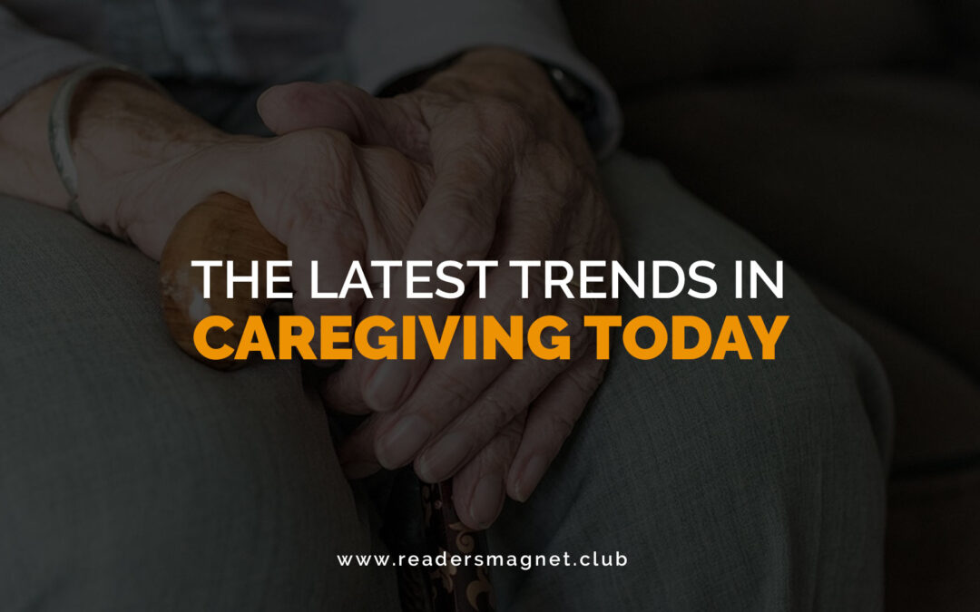 Feature Article: The Latest Trends in Caregiving Today