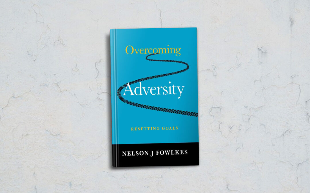 Book Feature Overcoming Adversity: Resetting Goals by Nelson J Fowlkes