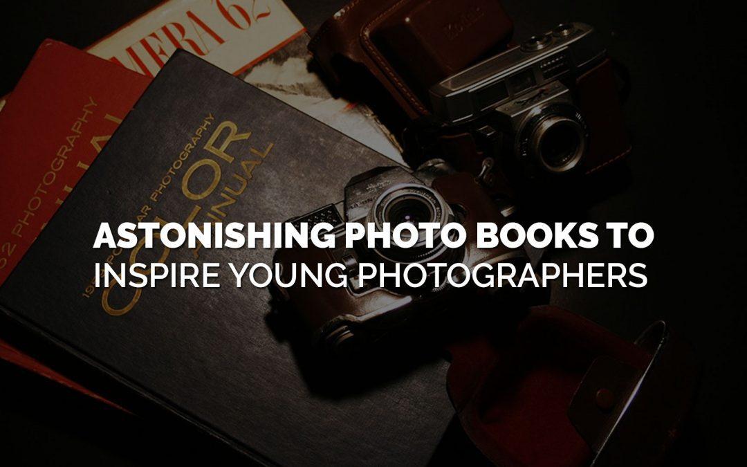 Astonishing Photo Books to Inspire Young Photographers