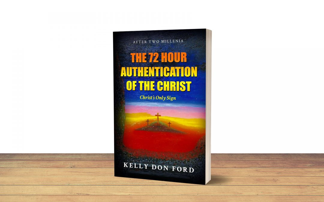 Book Feature: The 72 Hour Authentication of the Christ by Kelly Don Ford