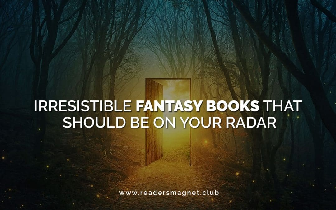 Irresistible Fantasy Books That Should Be On Your Radar