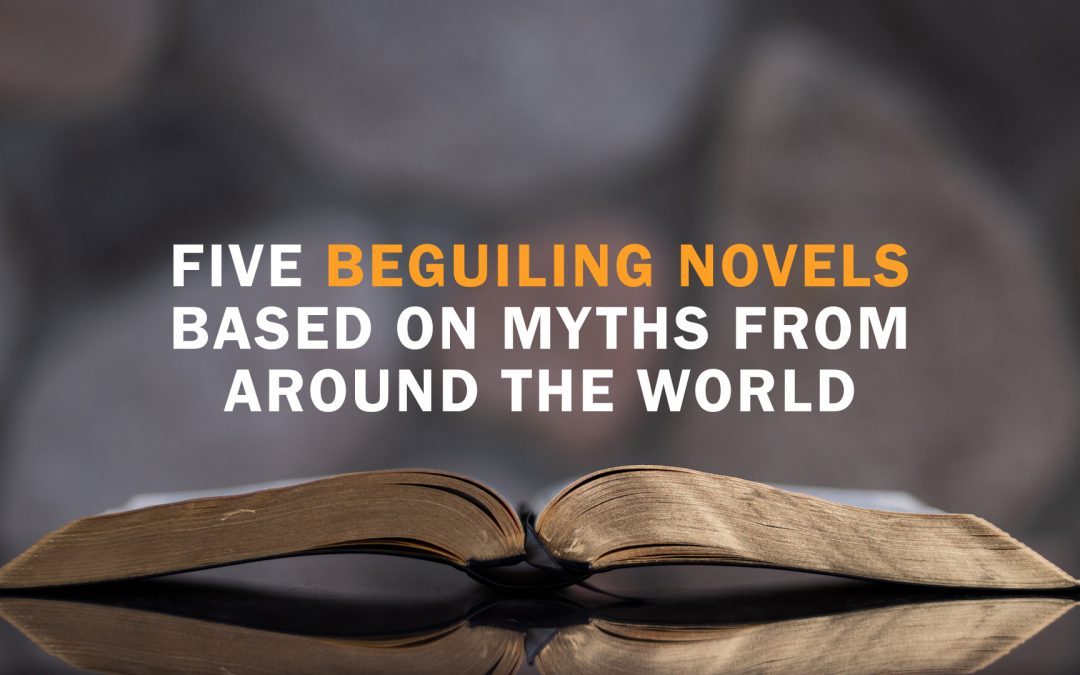Five Beguiling Novels Based on Myths from Around the World