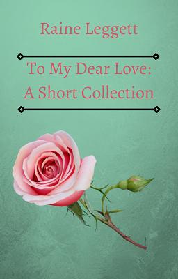 To My Dear Love Spotlight by Raine Leggett